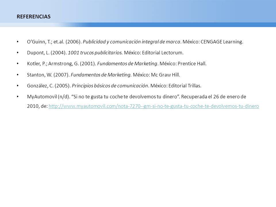 REFERENCIASO'Guinn, T.; et.al. (2006). Publicidad y comunicación integral de marca. México: CENGAGE Learning.