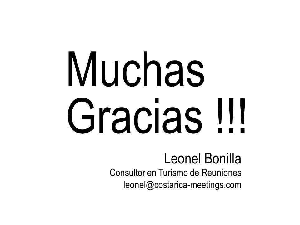 Muchas Gracias !!! Leonel Bonilla Consultor en Turismo de Reuniones
