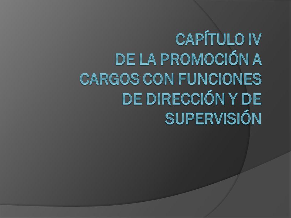 Capítulo IV De la promoción a cargos con funciones de dirección y de supervisión