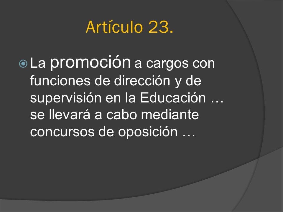 Artículo 23.La promoción a cargos con funciones de dirección y de supervisión en la Educación … se llevará a cabo mediante concursos de oposición …