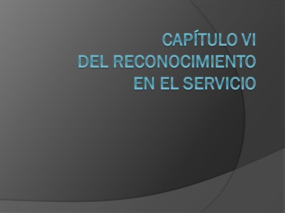 Capítulo VI Del reconocimiento en el Servicio