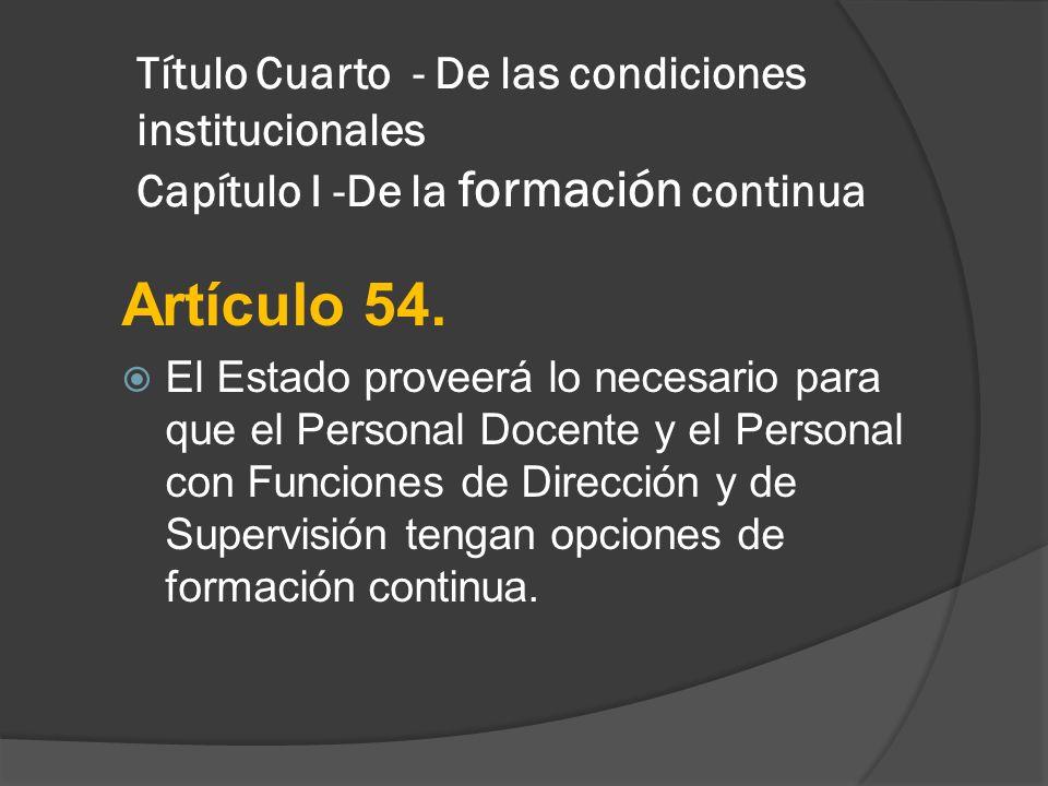 Título Cuarto - De las condiciones institucionales Capítulo I -De la formación continua