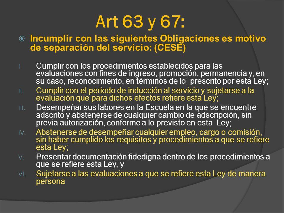 Art 63 y 67: Incumplir con las siguientes Obligaciones es motivo de separación del servicio: (CESE)