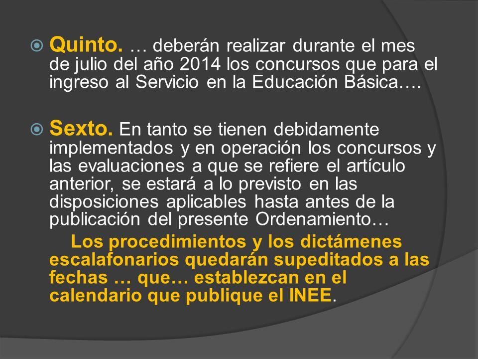 Quinto. … deberán realizar durante el mes de julio del año 2014 los concursos que para el ingreso al Servicio en la Educación Básica….