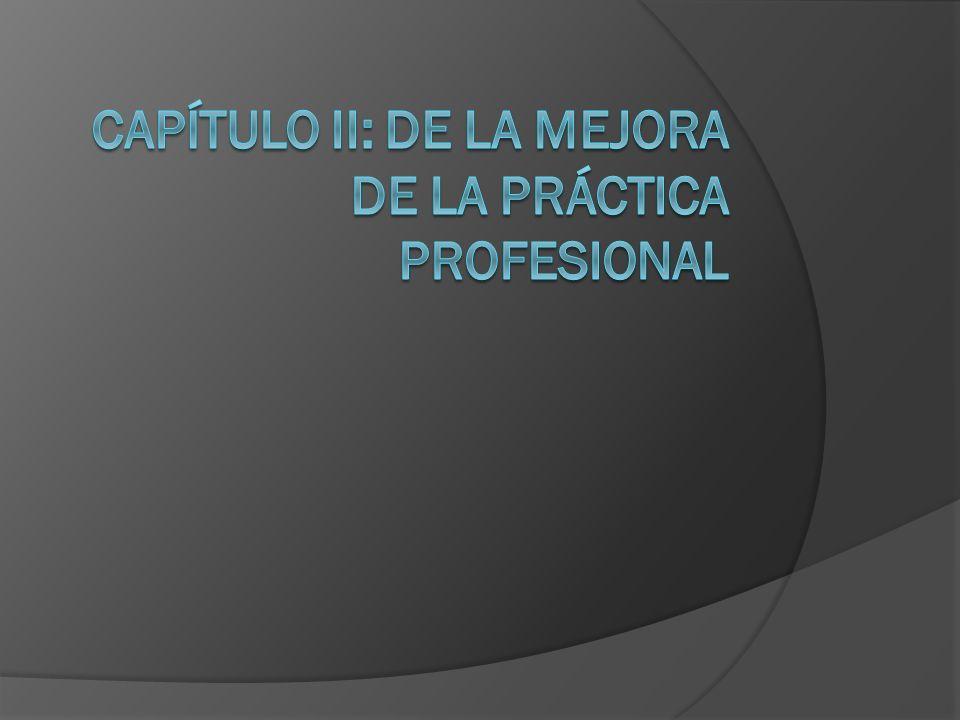 Capítulo II: De la mejora de la práctica profesional