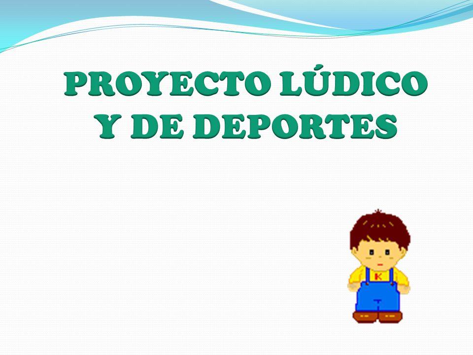 PROYECTO LÚDICO Y DE DEPORTES