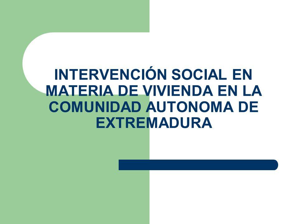 INTERVENCIÓN SOCIAL EN MATERIA DE VIVIENDA EN LA COMUNIDAD AUTONOMA DE EXTREMADURA