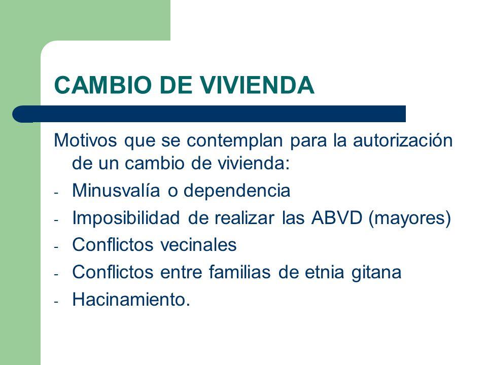 CAMBIO DE VIVIENDA Motivos que se contemplan para la autorización de un cambio de vivienda: Minusvalía o dependencia.