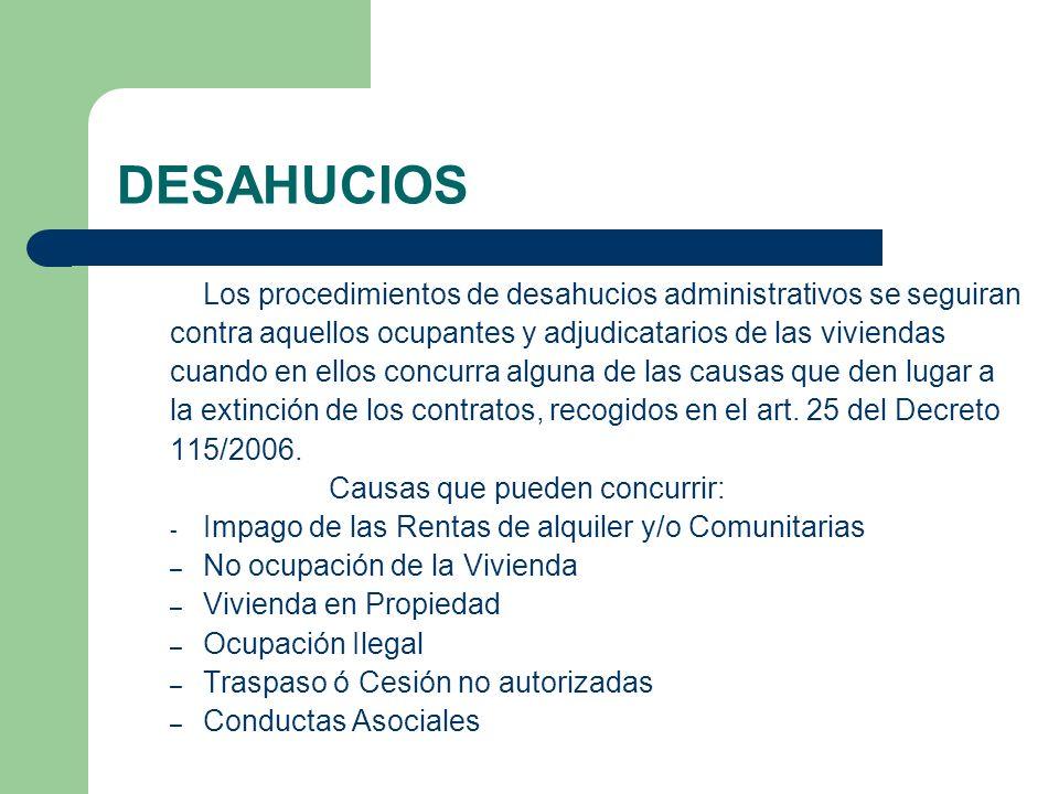 DESAHUCIOS Los procedimientos de desahucios administrativos se seguiran. contra aquellos ocupantes y adjudicatarios de las viviendas.