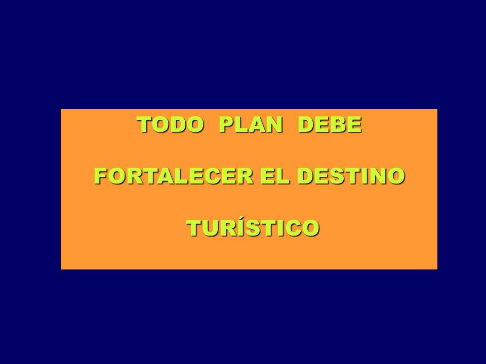 TODO PLAN DEBE FORTALECER EL DESTINO TURÍSTICO