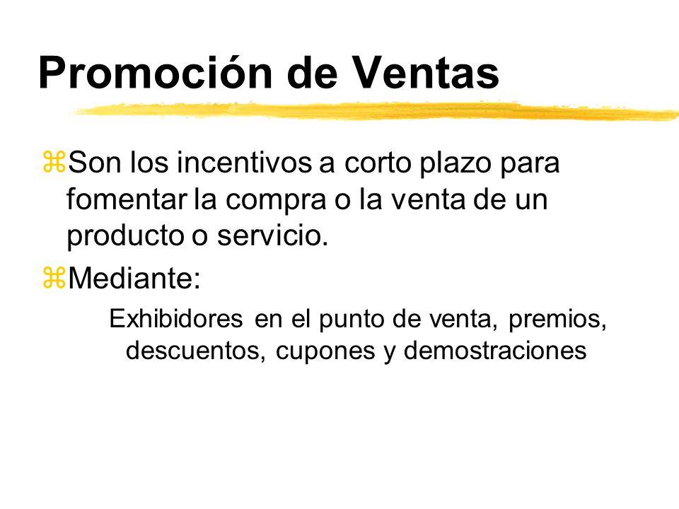 Promoción de Ventas Son los incentivos a corto plazo para fomentar la compra o la venta de un producto o servicio.