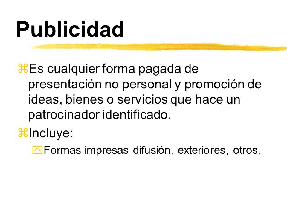Publicidad Es cualquier forma pagada de presentación no personal y promoción de ideas, bienes o servicios que hace un patrocinador identificado.
