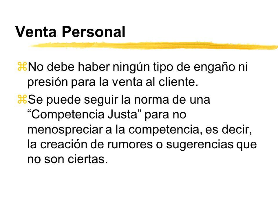 Venta Personal No debe haber ningún tipo de engaño ni presión para la venta al cliente.