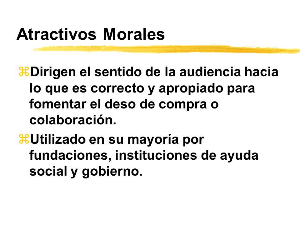 Atractivos Morales Dirigen el sentido de la audiencia hacia lo que es correcto y apropiado para fomentar el deso de compra o colaboración.