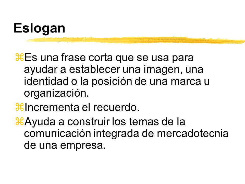 Eslogan Es una frase corta que se usa para ayudar a establecer una imagen, una identidad o la posición de una marca u organización.