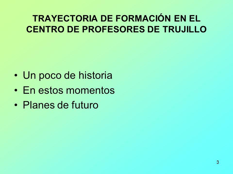 TRAYECTORIA DE FORMACIÓN EN EL CENTRO DE PROFESORES DE TRUJILLO