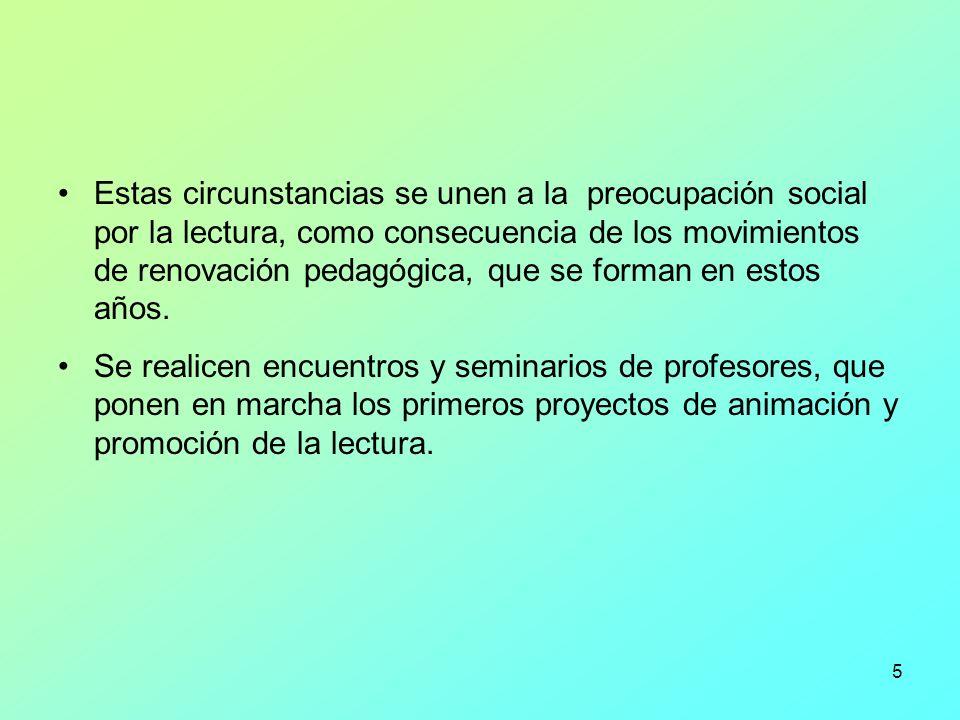 Estas circunstancias se unen a la preocupación social por la lectura, como consecuencia de los movimientos de renovación pedagógica, que se forman en estos años.