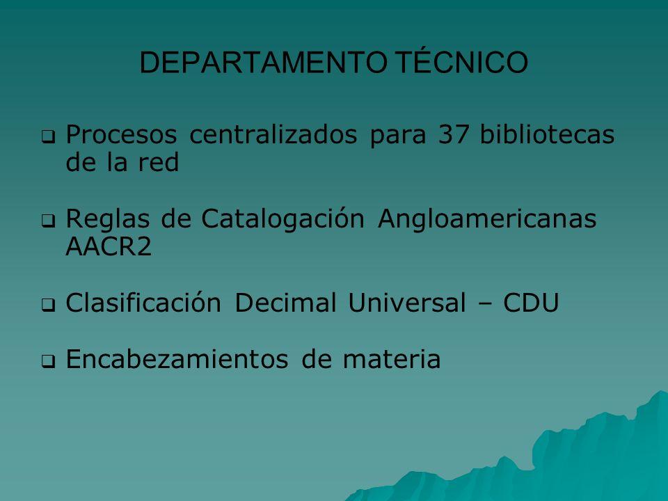 DEPARTAMENTO TÉCNICOProcesos centralizados para 37 bibliotecas de la red. Reglas de Catalogación Angloamericanas AACR2.
