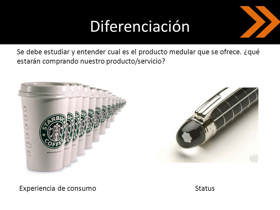 Diferenciación Se debe estudiar y entender cual es el producto medular que se ofrece. ¿qué estarán comprando nuestro producto/servicio