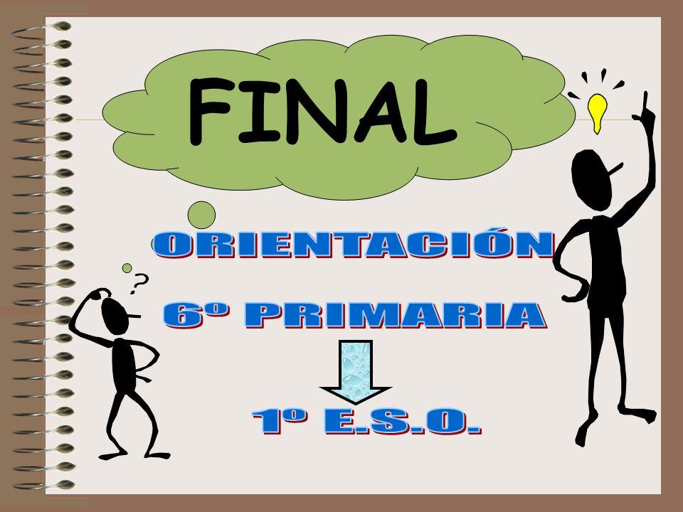 FINAL ORIENTACIÓN 6º PRIMARIA 1º E.S.O.