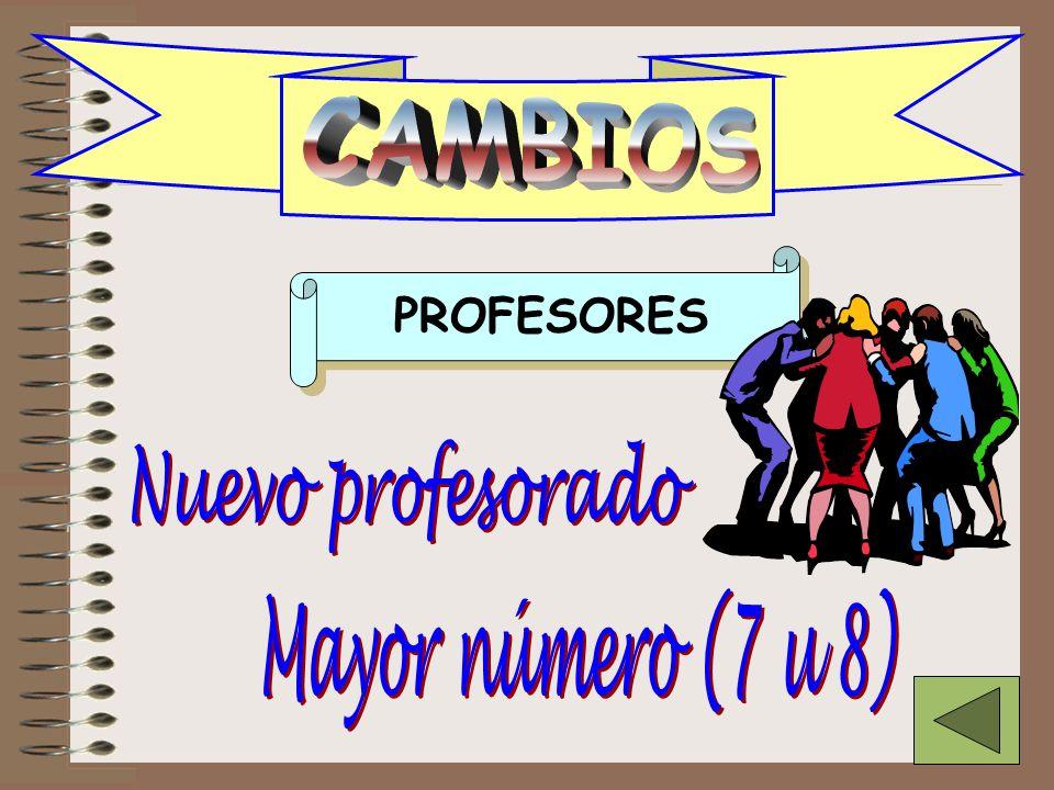 CAMBIOS Nuevo profesorado Mayor número (7 u 8) PROFESORES