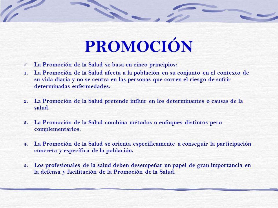 PROMOCIÓN La Promoción de la Salud se basa en cinco principios: