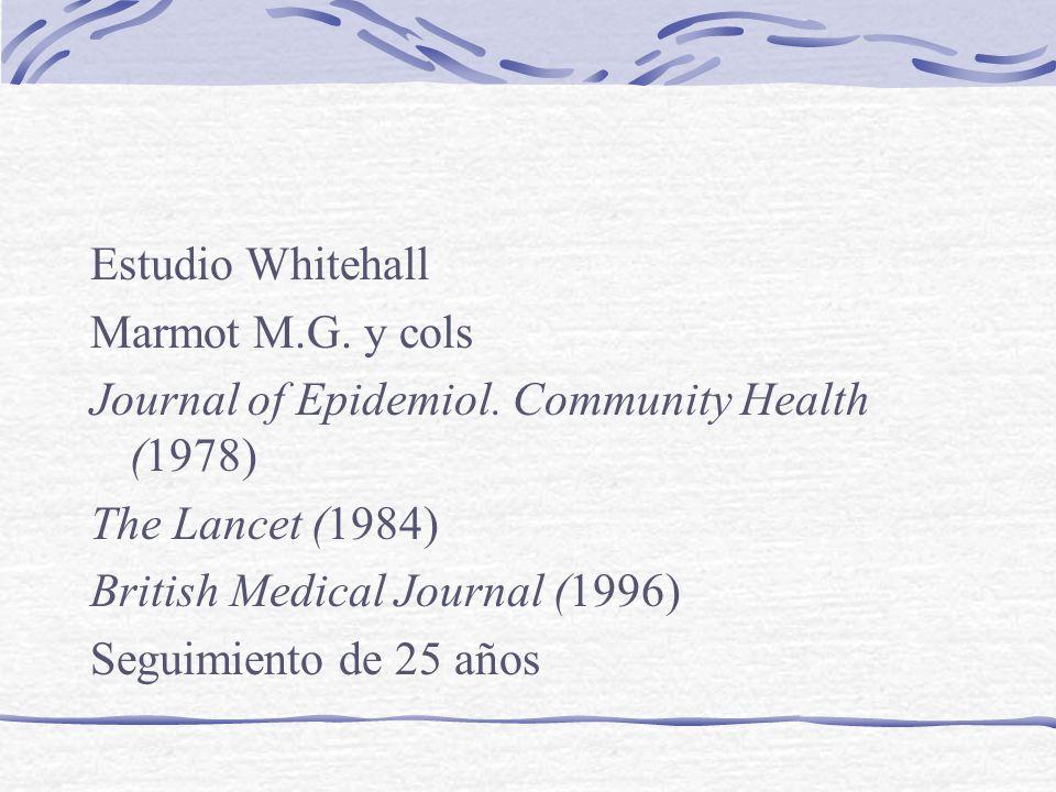 Estudio Whitehall Marmot M.G. y cols. Journal of Epidemiol. Community Health (1978) The Lancet (1984)