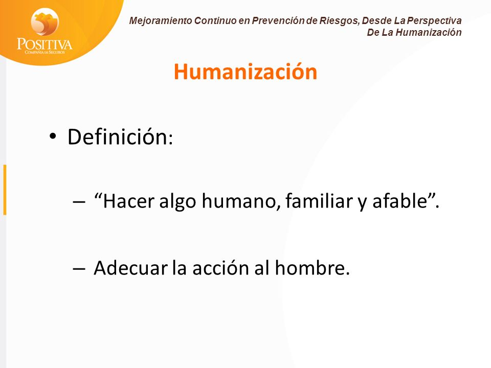 Humanización Definición: Hacer algo humano, familiar y afable .