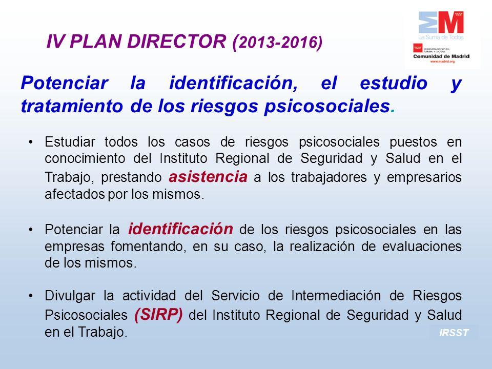 IV PLAN DIRECTOR (2013-2016) Potenciar la identificación, el estudio y tratamiento de los riesgos psicosociales.