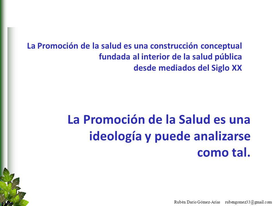 La Promoción de la Salud es una ideología y puede analizarse como tal.