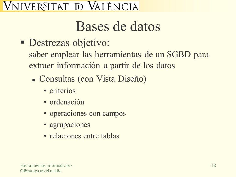 Bases de datos Destrezas objetivo: saber emplear las herramientas de un SGBD para extraer información a partir de los datos.