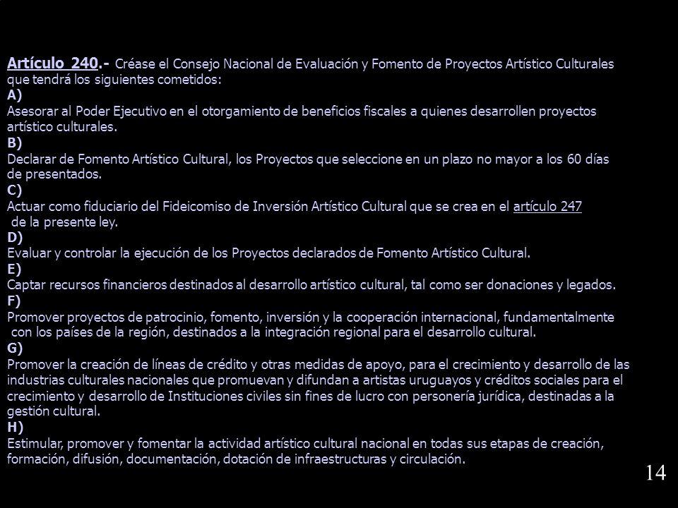 Artículo 240.- Créase el Consejo Nacional de Evaluación y Fomento de Proyectos Artístico Culturales
