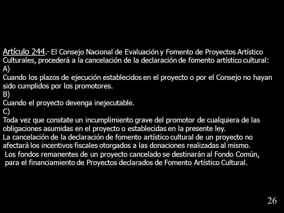 Artículo 244.- El Consejo Nacional de Evaluación y Fomento de Proyectos Artístico