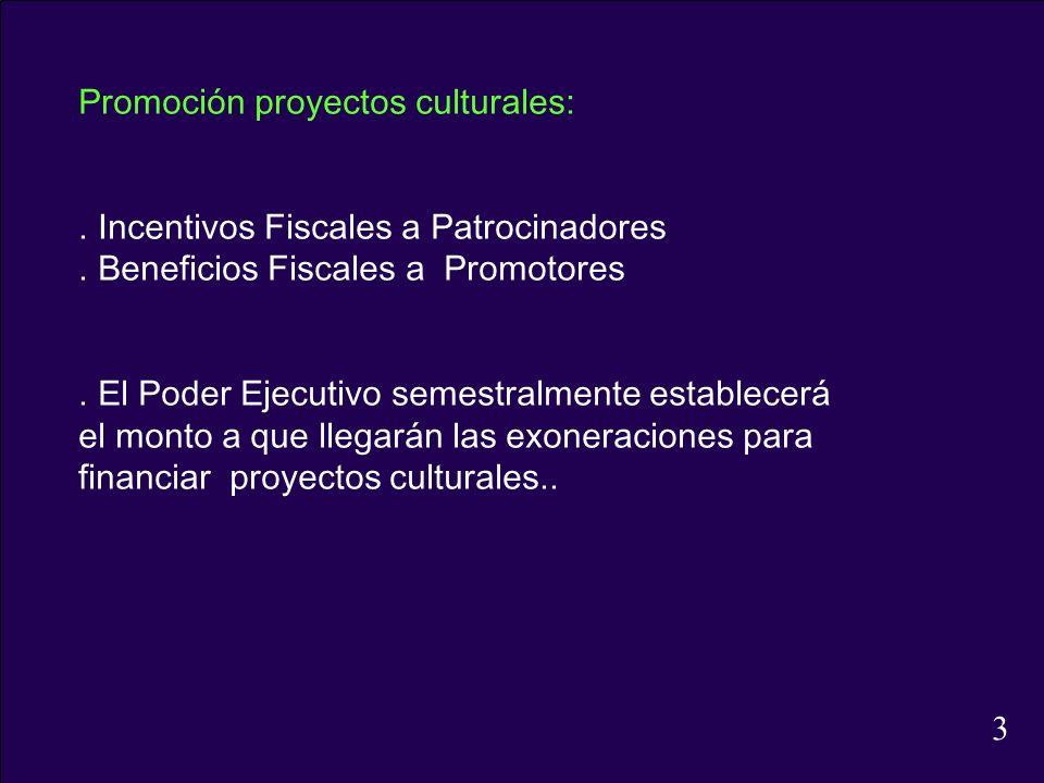 3 Promoción proyectos culturales: . Incentivos Fiscales a Patrocinadores. . Beneficios Fiscales a Promotores.