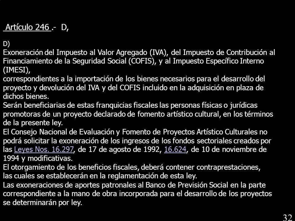 Artículo 246 .- D, D) Exoneración del Impuesto al Valor Agregado (IVA), del Impuesto de Contribución al.