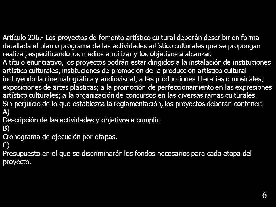 Artículo 236.- Los proyectos de fomento artístico cultural deberán describir en forma