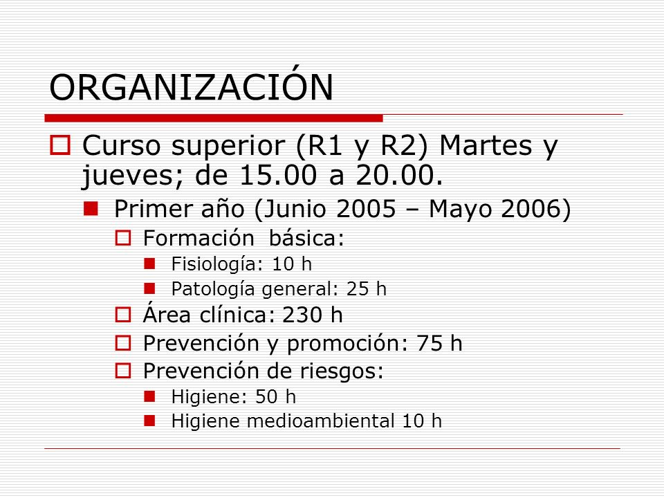ORGANIZACIÓN Curso superior (R1 y R2) Martes y jueves; de 15.00 a 20.00. Primer año (Junio 2005 – Mayo 2006)