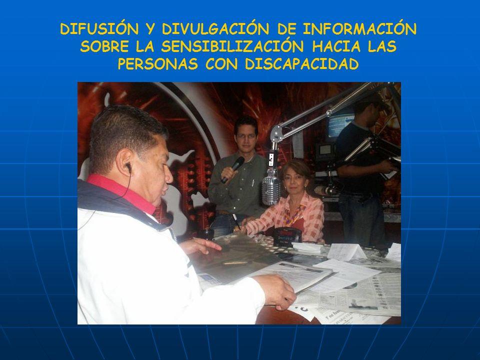 DIFUSIÓN Y DIVULGACIÓN DE INFORMACIÓN SOBRE LA SENSIBILIZACIÓN HACIA LAS PERSONAS CON DISCAPACIDAD