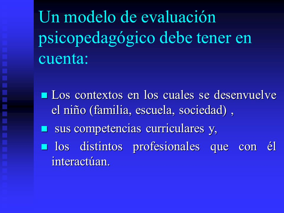 Un modelo de evaluación psicopedagógico debe tener en cuenta:
