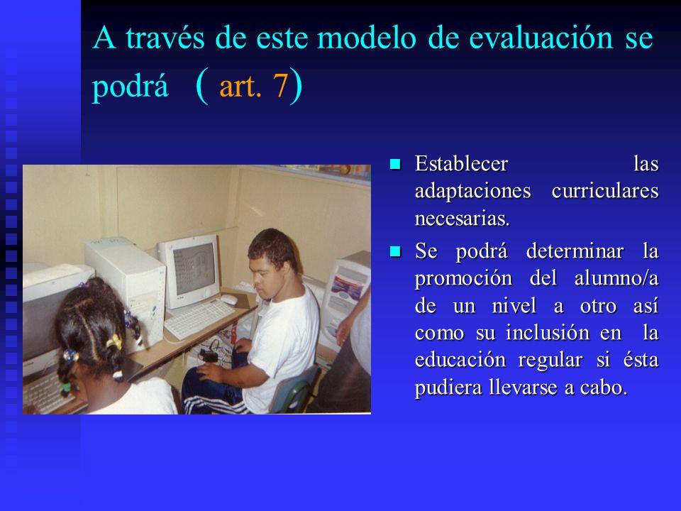 A través de este modelo de evaluación se podrá ( art. 7)