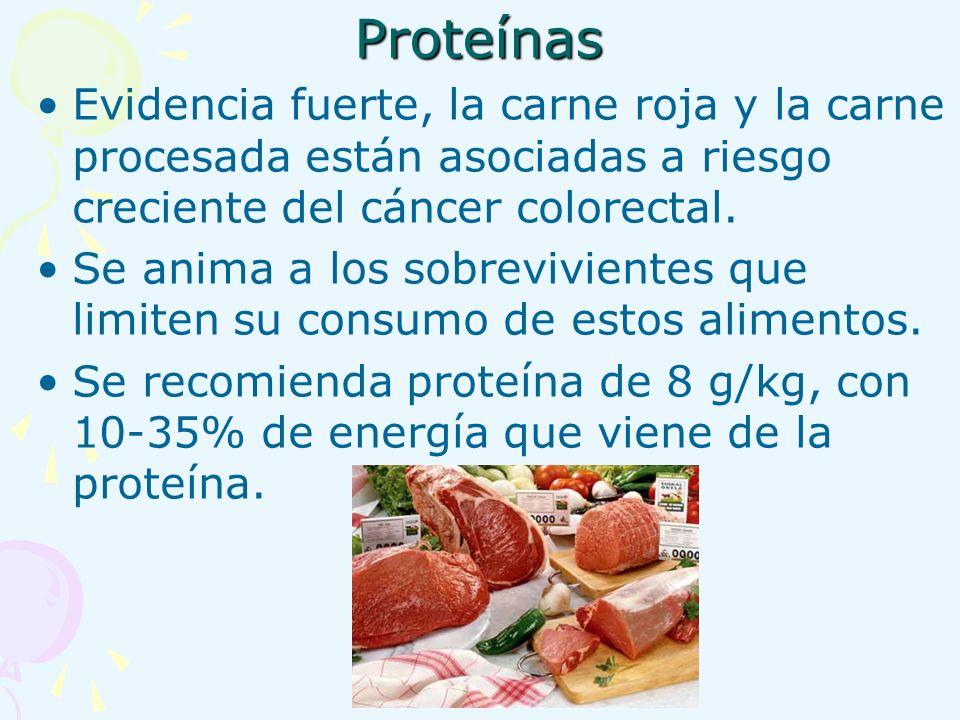 Proteínas Evidencia fuerte, la carne roja y la carne procesada están asociadas a riesgo creciente del cáncer colorectal.