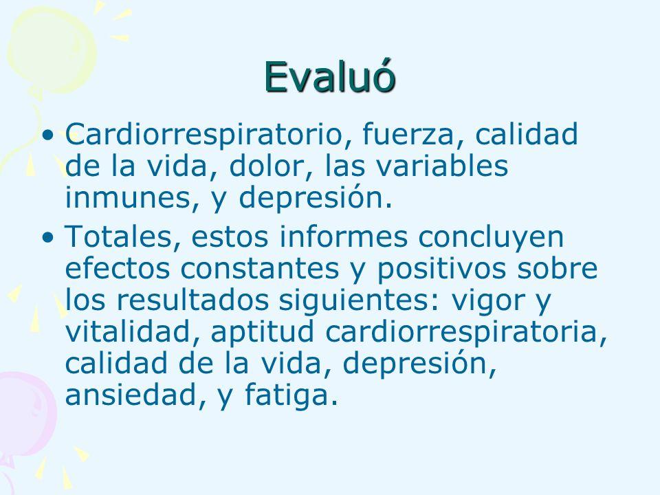 Evaluó Cardiorrespiratorio, fuerza, calidad de la vida, dolor, las variables inmunes, y depresión.