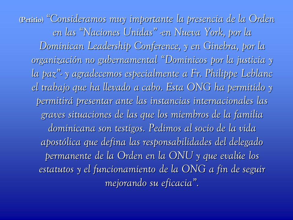 (Petitio) Consideramos muy importante la presencia de la Orden en las Naciones Unidas -en Nueva York, por la Dominican Leadership Conference, y en Ginebra, por la organización no gubernamental Dominicos por la justicia y la paz - y agradecemos especialmente a Fr.