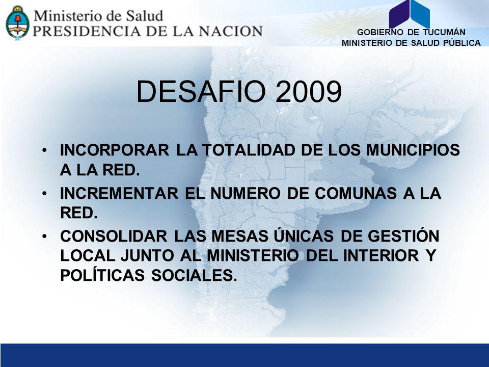 DESAFIO 2009 INCORPORAR LA TOTALIDAD DE LOS MUNICIPIOS A LA RED.
