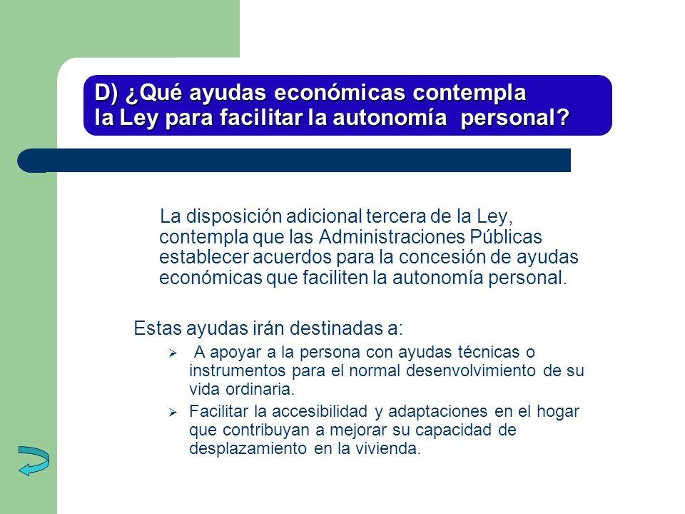 D) ¿Qué ayudas económicas contempla la Ley para facilitar la autonomía personal