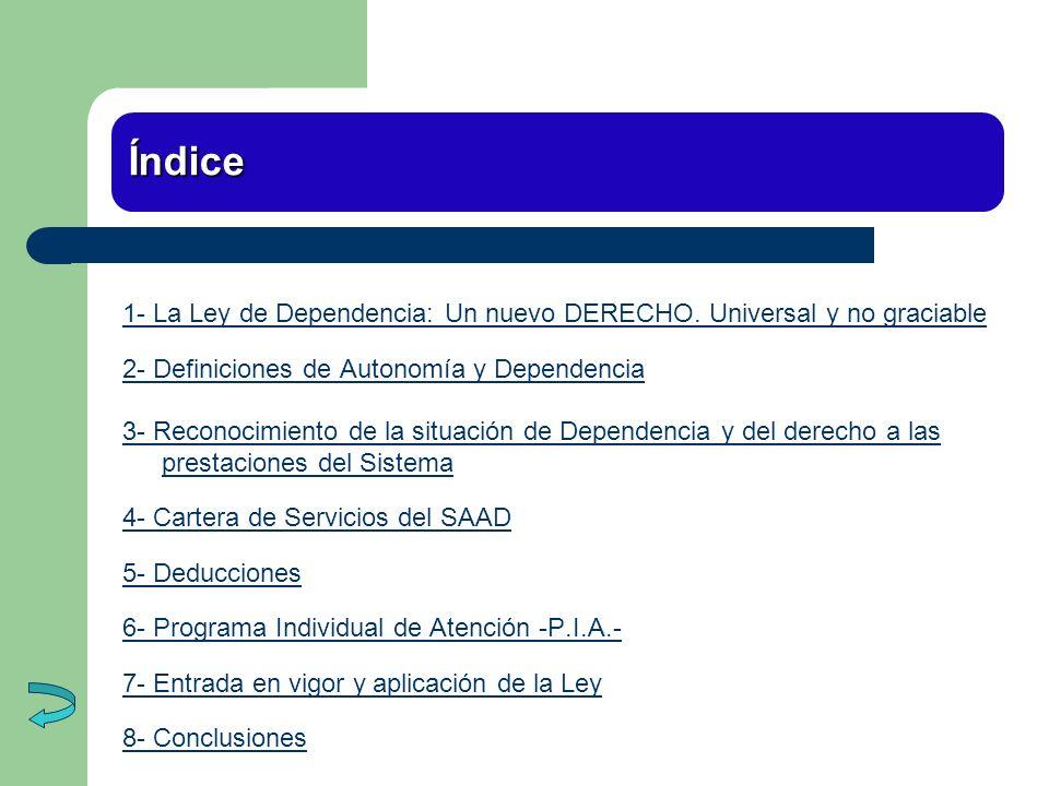 Índice 1- La Ley de Dependencia: Un nuevo DERECHO. Universal y no graciable. 2- Definiciones de Autonomía y Dependencia.