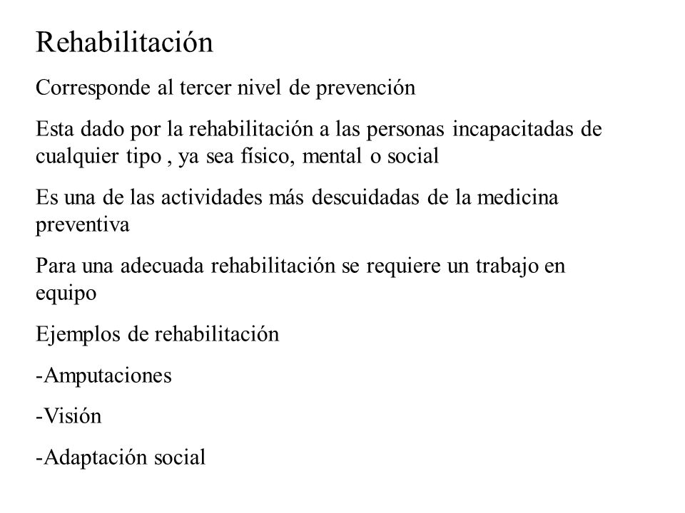 Rehabilitación Corresponde al tercer nivel de prevención