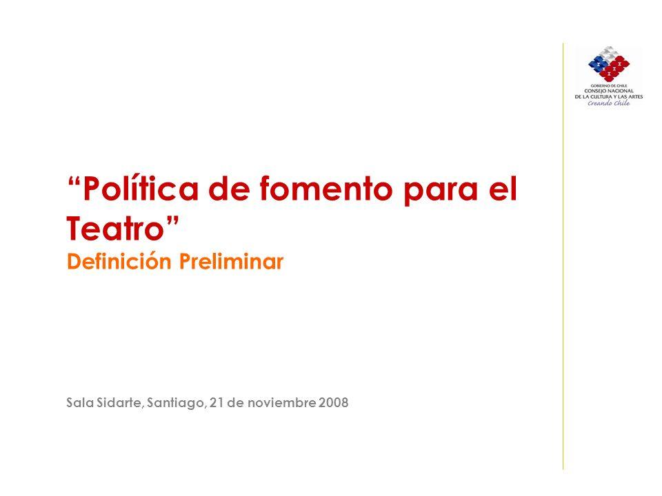 Política de fomento para el Teatro Definición Preliminar Sala Sidarte, Santiago, 21 de noviembre 2008