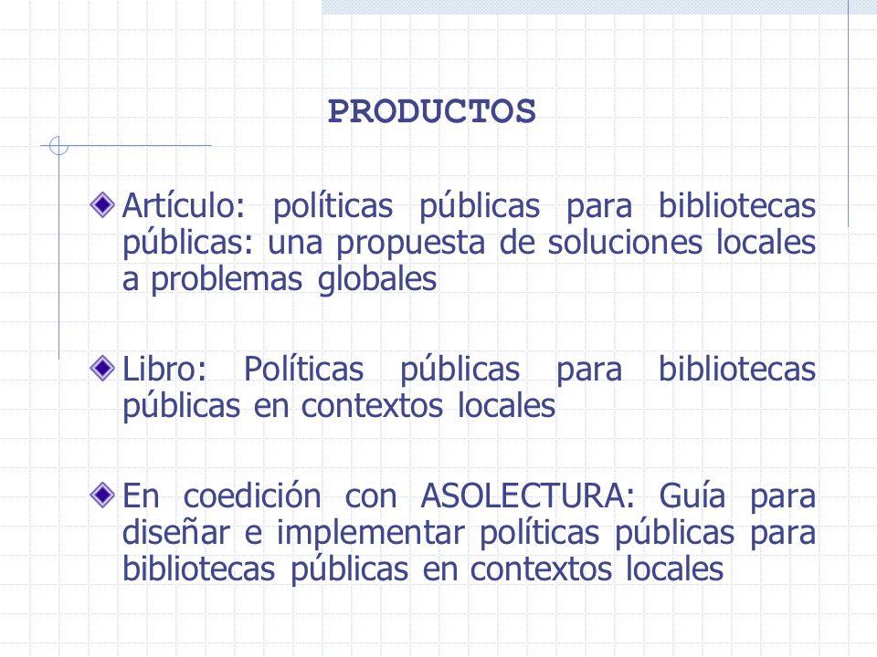 PRODUCTOS Artículo: políticas públicas para bibliotecas públicas: una propuesta de soluciones locales a problemas globales.
