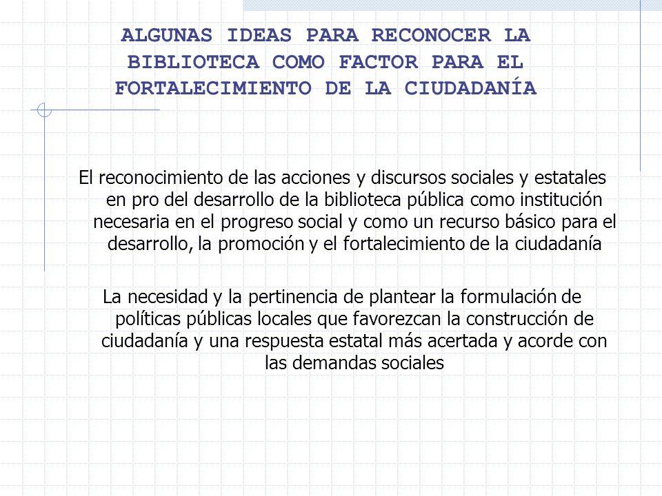 ALGUNAS IDEAS PARA RECONOCER LA BIBLIOTECA COMO FACTOR PARA EL FORTALECIMIENTO DE LA CIUDADANÍA